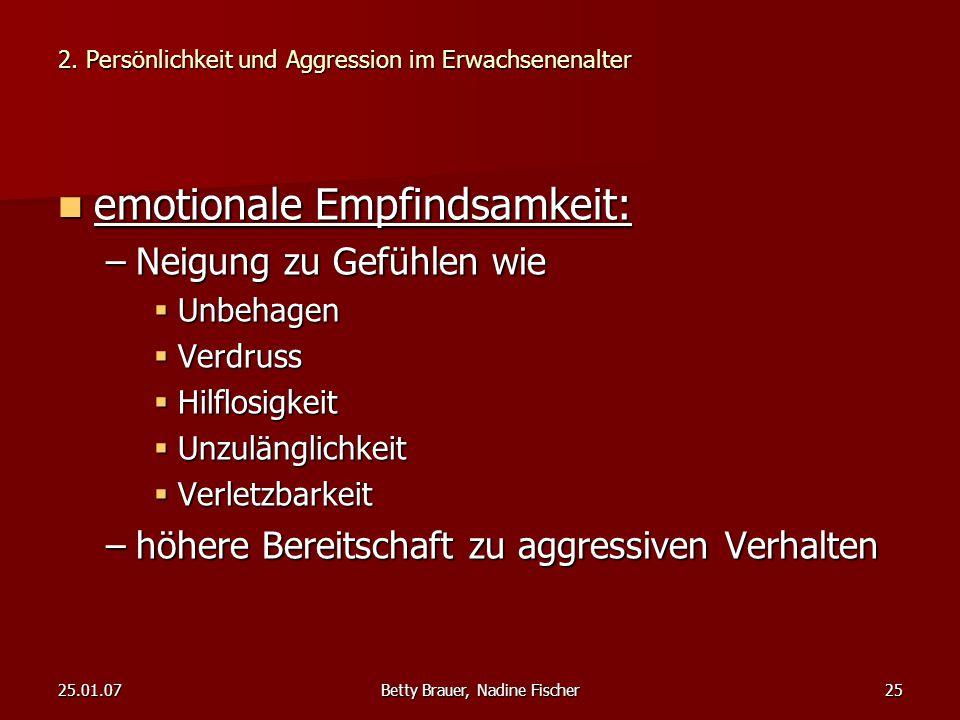 25.01.07Betty Brauer, Nadine Fischer25 emotionale Empfindsamkeit: emotionale Empfindsamkeit: –Neigung zu Gefühlen wie  Unbehagen  Verdruss  Hilflos