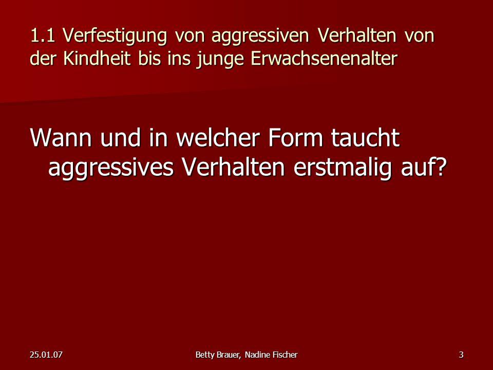 25.01.07Betty Brauer, Nadine Fischer14 1.3 Eskalation von aggressiven Verhalten Folgt die Entwicklung von aggressiven Verhalten einem Muster.