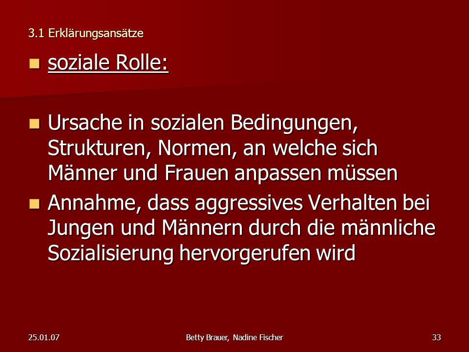 25.01.07Betty Brauer, Nadine Fischer33 3.1 Erklärungsansätze soziale Rolle: soziale Rolle: Ursache in sozialen Bedingungen, Strukturen, Normen, an wel