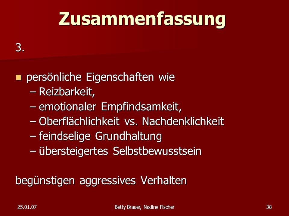 25.01.07Betty Brauer, Nadine Fischer38Zusammenfassung3. persönliche Eigenschaften wie persönliche Eigenschaften wie –Reizbarkeit, –emotionaler Empfind