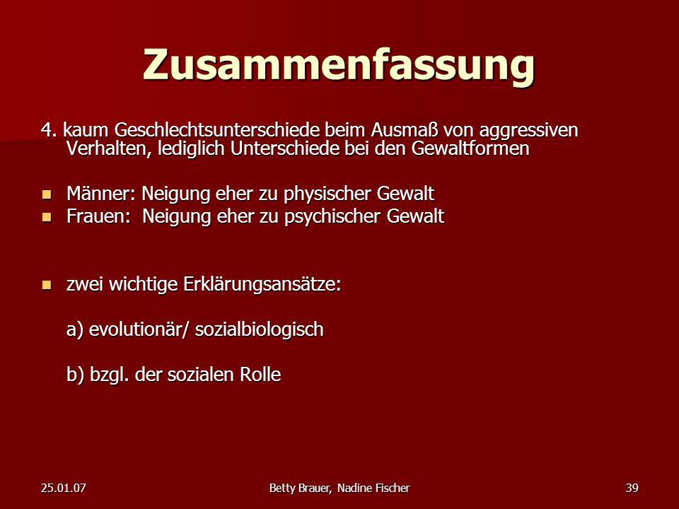 25.01.07Betty Brauer, Nadine Fischer39 Zusammenfassung 4. kaum Geschlechtsunterschiede beim Ausmaß von aggressiven Verhalten, lediglich Unterschiede b