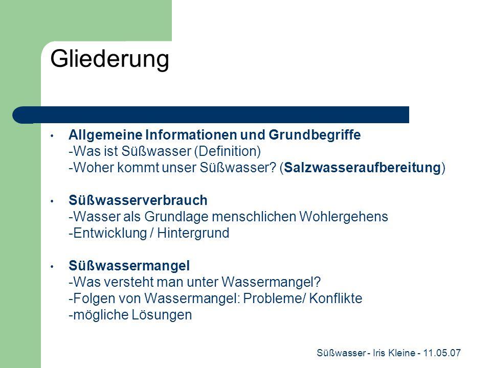 Süßwasser - Iris Kleine - 11.05.07 Gliederung Allgemeine Informationen und Grundbegriffe -Was ist Süßwasser (Definition) -Woher kommt unser Süßwasser.