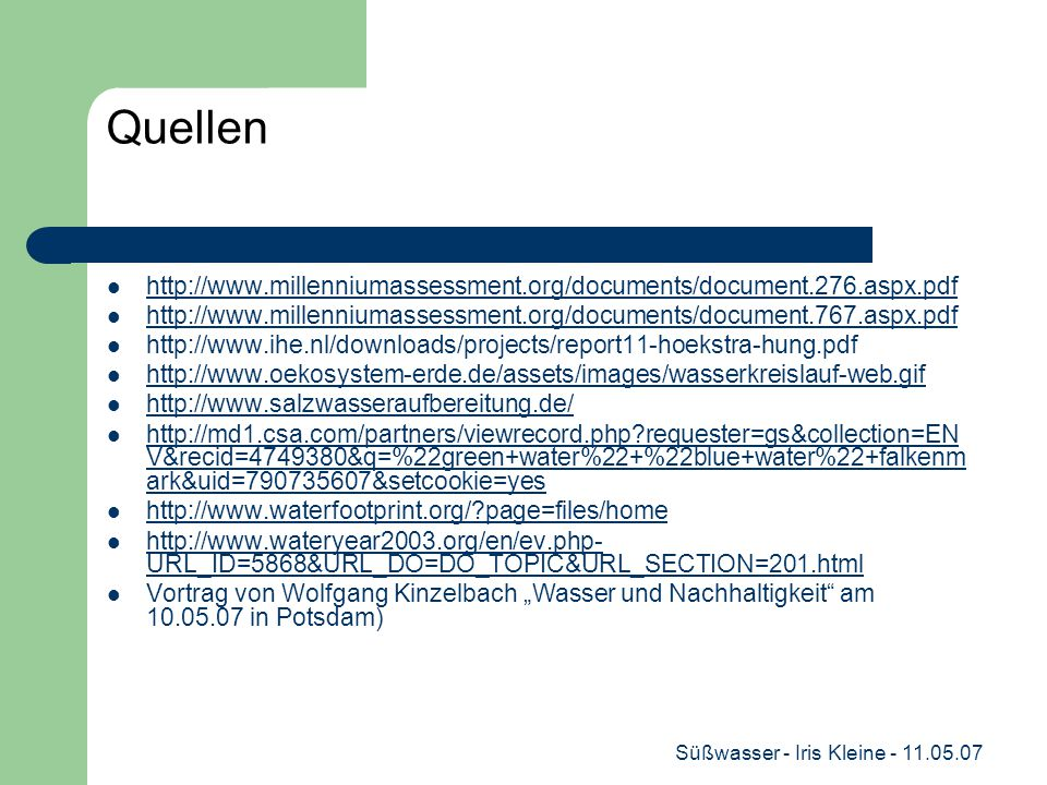Süßwasser - Iris Kleine - 11.05.07 Quellen http://www.millenniumassessment.org/documents/document.276.aspx.pdf http://www.millenniumassessment.org/doc