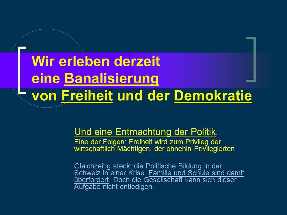 Wir erleben derzeit eine Banalisierung von Freiheit und der Demokratie Und eine Entmachtung der Politik.
