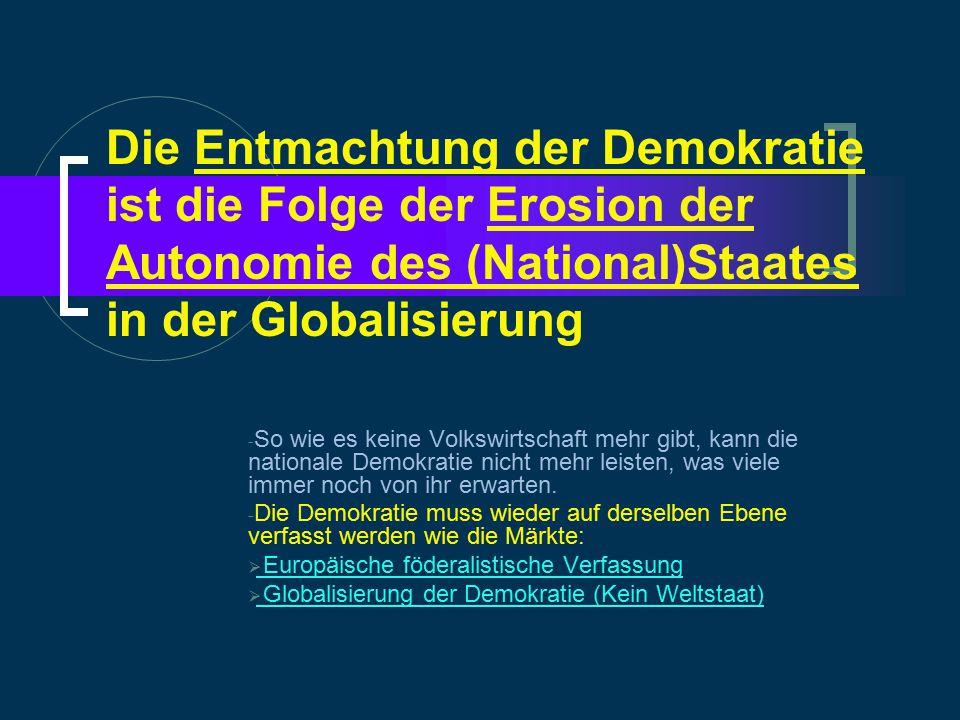 Die Entmachtung der Demokratie ist die Folge der Erosion der Autonomie des (National)Staates in der Globalisierung - So wie es keine Volkswirtschaft mehr gibt, kann die nationale Demokratie nicht mehr leisten, was viele immer noch von ihr erwarten.