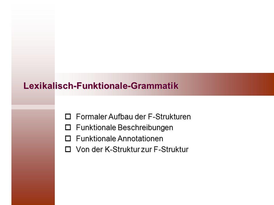 Lexikalisch-Funktionale-Grammatik  Formaler Aufbau der F-Strukturen  Funktionale Beschreibungen  Funktionale Annotationen  Von der K-Struktur zur F-Struktur