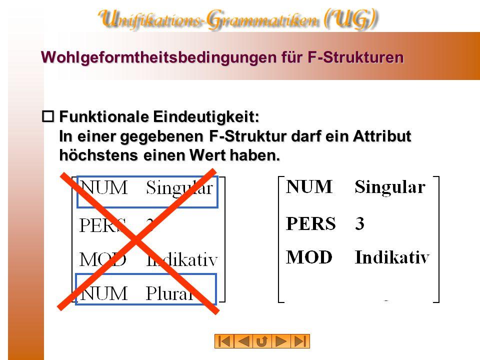 Wohlgeformtheitsbedingungen für F-Strukturen  Funktionale Eindeutigkeit: In einer gegebenen F-Struktur darf ein Attribut höchstens einen Wert haben.