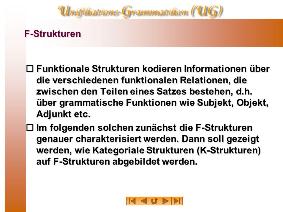F-Strukturen  Funktionale Strukturen kodieren Informationen über die verschiedenen funktionalen Relationen, die zwischen den Teilen eines Satzes bestehen, d.h.