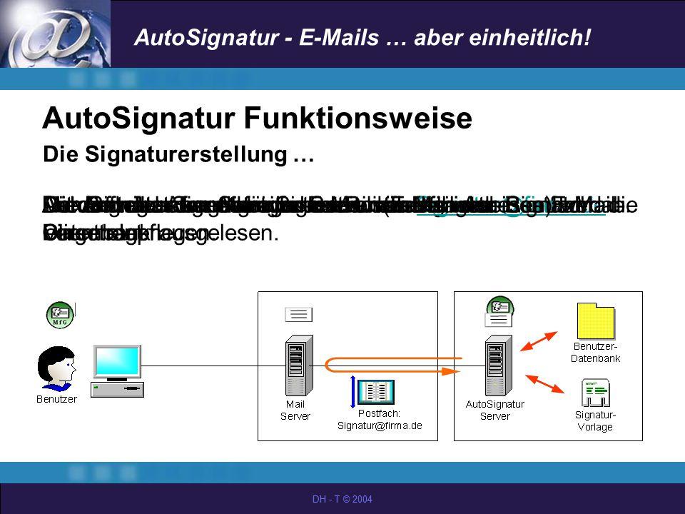 AutoSignatur - E-Mails … aber einheitlich! DH - T © 2004 Die Signaturerstellung … AutoSignatur fragt zeitgesteuert das Signatur-Postfach ab.Der Benutz