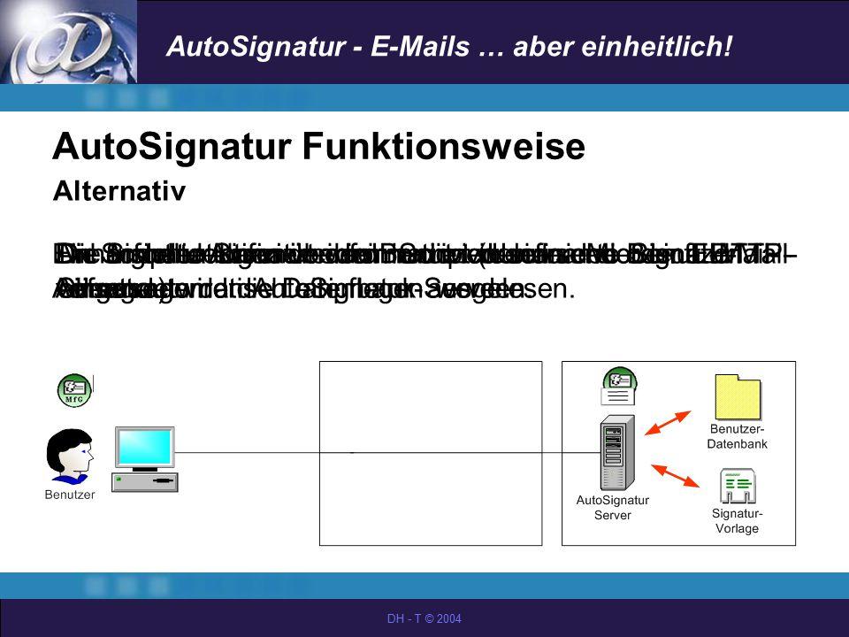 AutoSignatur - E-Mails … aber einheitlich! DH - T © 2004 Alternativ Ein Script identifiziert den Benutzer und sendet eine HTTP- Anfrage an den AutoSig
