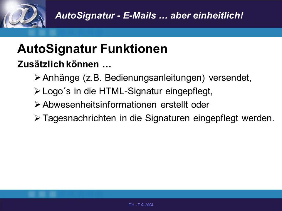 AutoSignatur - E-Mails … aber einheitlich! DH - T © 2004 AutoSignatur Funktionen Zusätzlich können …  Anhänge (z.B. Bedienungsanleitungen) versendet,