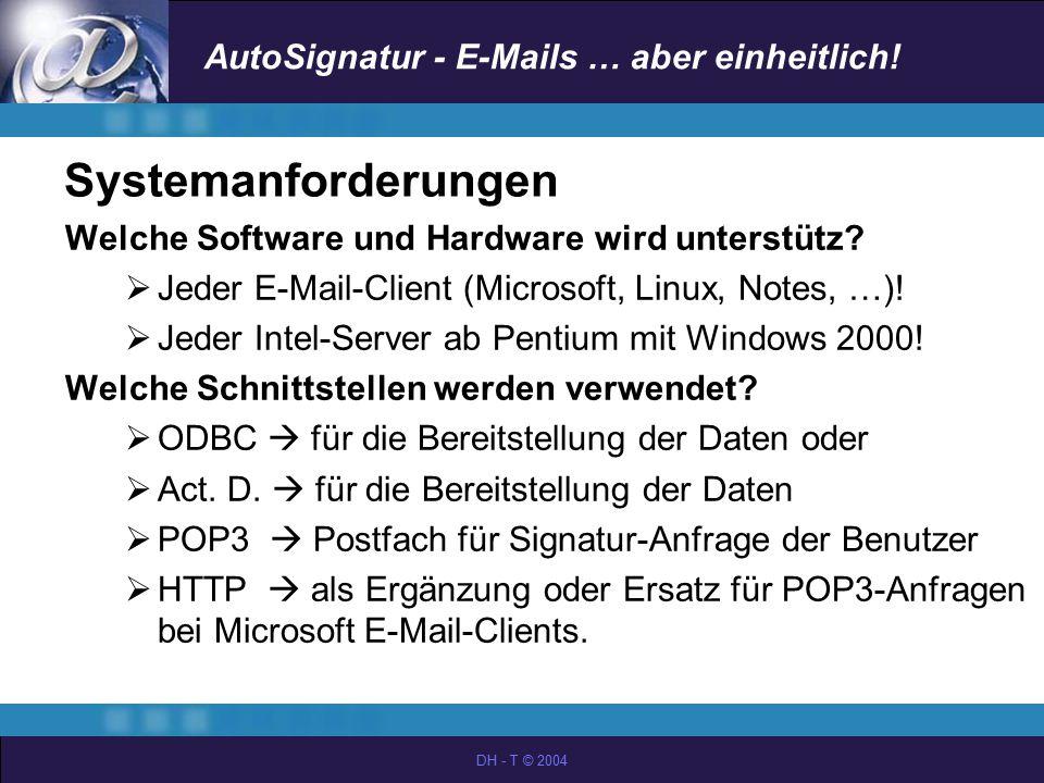 AutoSignatur - E-Mails … aber einheitlich! DH - T © 2004 Systemanforderungen Welche Software und Hardware wird unterstütz?  Jeder E-Mail-Client (Micr