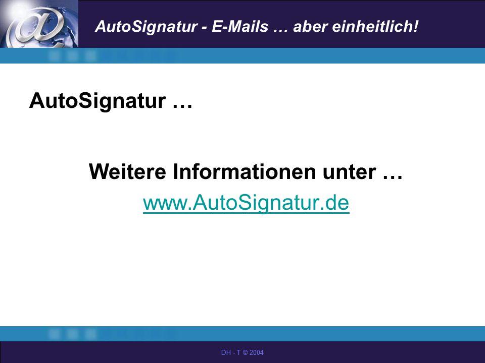 AutoSignatur - E-Mails … aber einheitlich! DH - T © 2004 AutoSignatur … Weitere Informationen unter … www.AutoSignatur.de