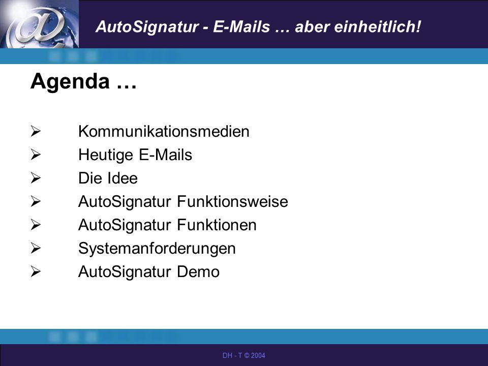AutoSignatur - E-Mails … aber einheitlich! DH - T © 2004 Agenda …  Kommunikationsmedien  Heutige E-Mails  Die Idee  AutoSignatur Funktionsweise 