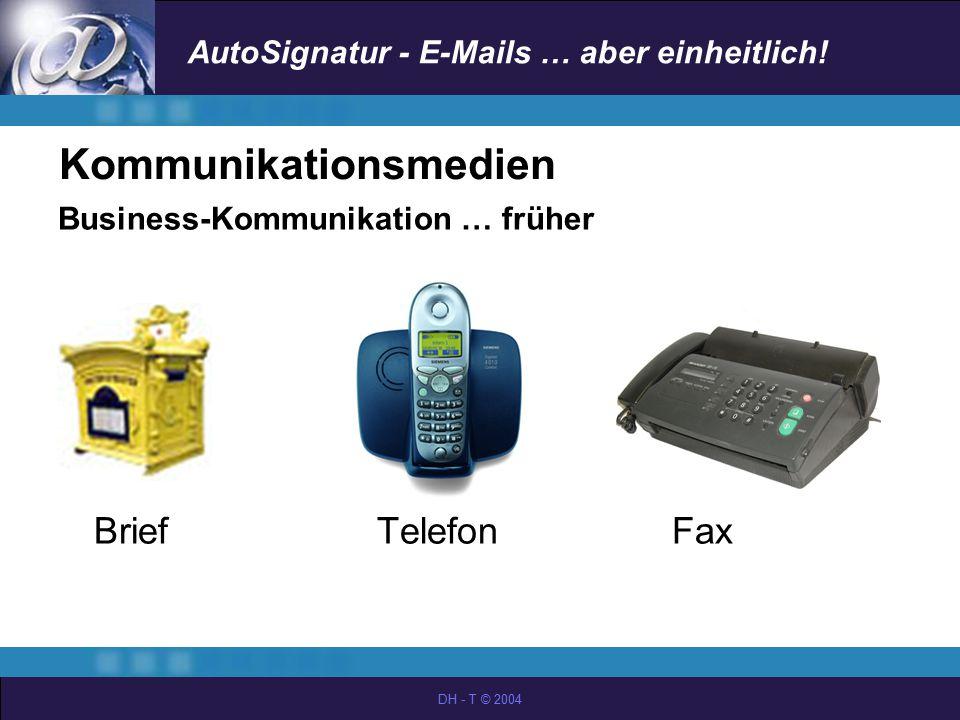 AutoSignatur - E-Mails … aber einheitlich! DH - T © 2004 Kommunikationsmedien Business-Kommunikation … früher Brief Telefon Fax