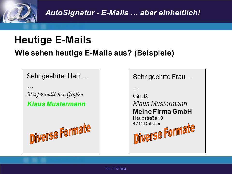 AutoSignatur - E-Mails … aber einheitlich! DH - T © 2004 Heutige E-Mails Wie sehen heutige E-Mails aus? (Beispiele) Sehr geehrter Herr … … Mit freundl