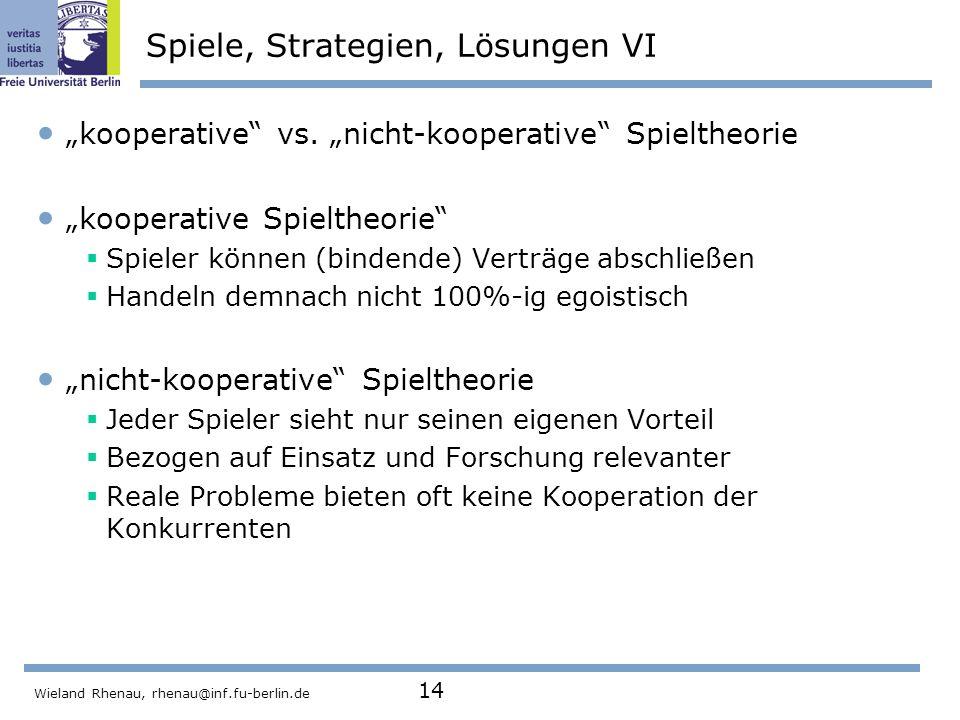 "Wieland Rhenau, rhenau@inf.fu-berlin.de 14 Spiele, Strategien, Lösungen VI ""kooperative vs."