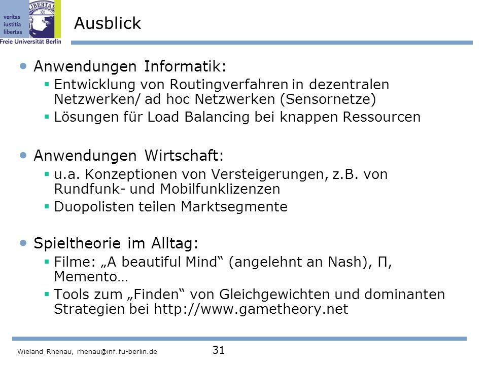 Wieland Rhenau, rhenau@inf.fu-berlin.de 31 Ausblick Anwendungen Informatik:  Entwicklung von Routingverfahren in dezentralen Netzwerken/ ad hoc Netzwerken (Sensornetze)  Lösungen für Load Balancing bei knappen Ressourcen Anwendungen Wirtschaft:  u.a.