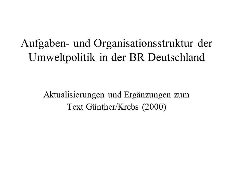Aufgaben- und Organisationsstruktur der Umweltpolitik in der BR Deutschland Aktualisierungen und Ergänzungen zum Text Günther/Krebs (2000)