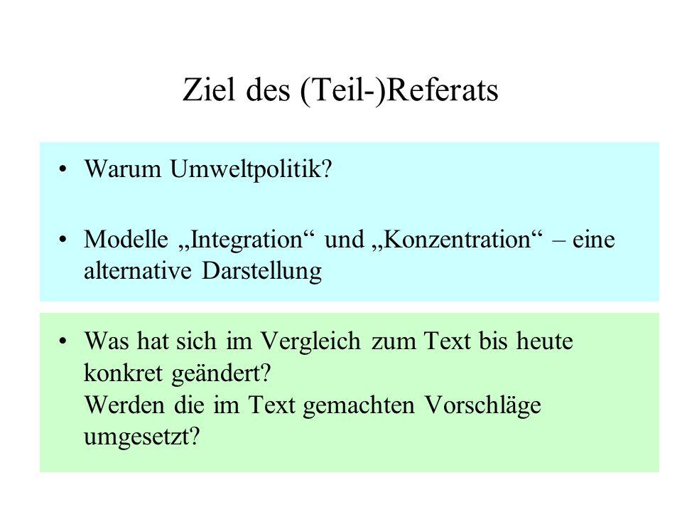 """Ziel des (Teil-)Referats Warum Umweltpolitik? Modelle """"Integration"""" und """"Konzentration"""" – eine alternative Darstellung Was hat sich im Vergleich zum T"""