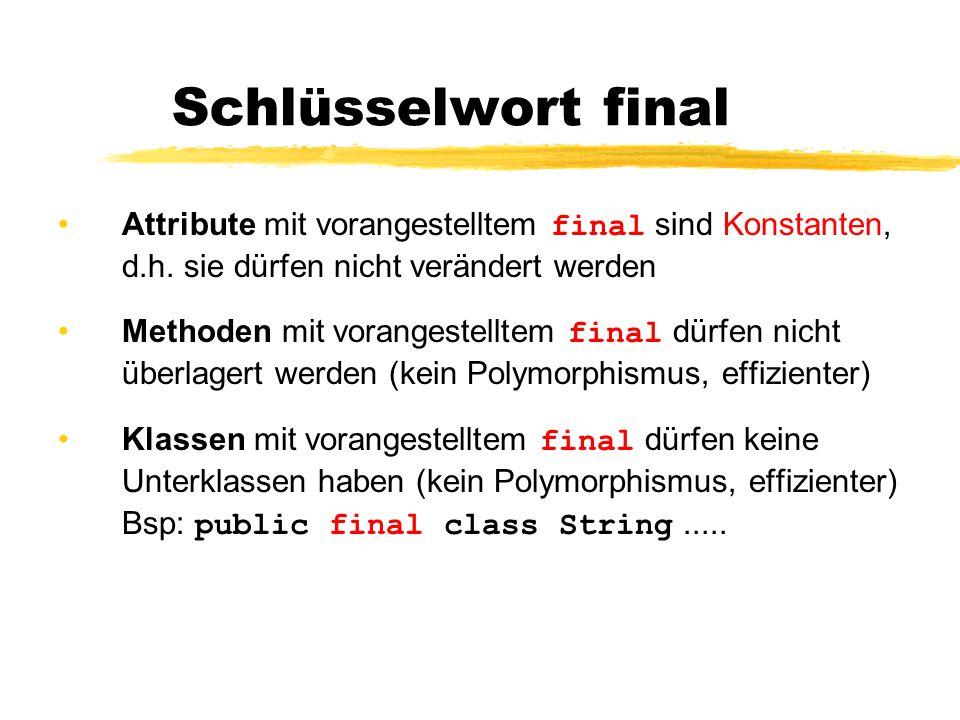 Schlüsselwort final Attribute mit vorangestelltem final sind Konstanten, d.h.