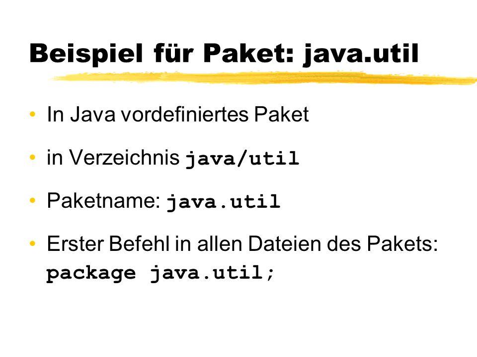 Beispiel für Paket: java.util In Java vordefiniertes Paket in Verzeichnis java/util Paketname: java.util Erster Befehl in allen Dateien des Pakets: package java.util;