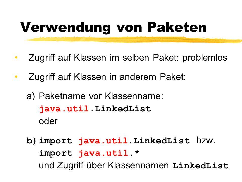 Verwendung von Paketen Zugriff auf Klassen im selben Paket: problemlos Zugriff auf Klassen in anderem Paket: a)Paketname vor Klassenname: java.util.LinkedList oder b)import java.util.LinkedList bzw.
