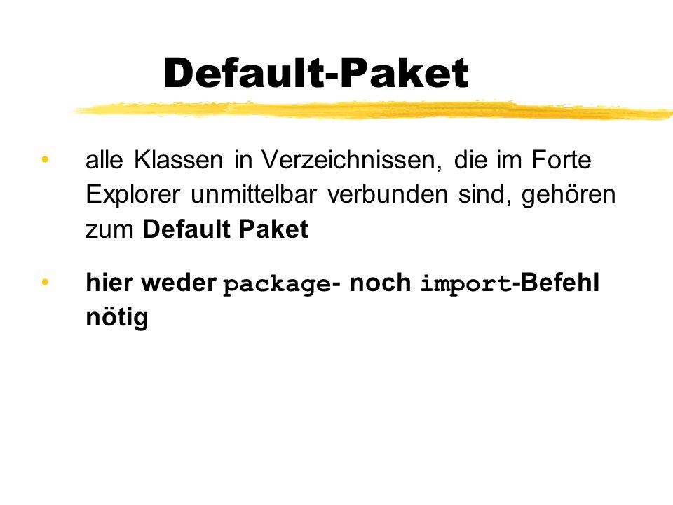 Default-Paket alle Klassen in Verzeichnissen, die im Forte Explorer unmittelbar verbunden sind, gehören zum Default Paket hier weder package - noch import -Befehl nötig