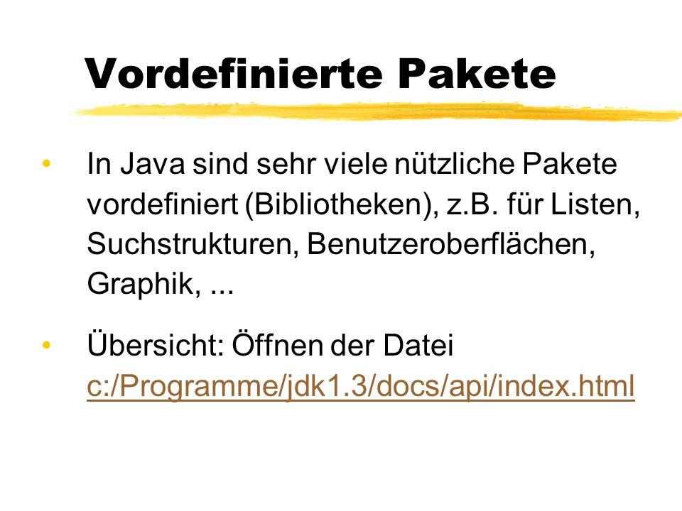 Vordefinierte Pakete In Java sind sehr viele nützliche Pakete vordefiniert (Bibliotheken), z.B.