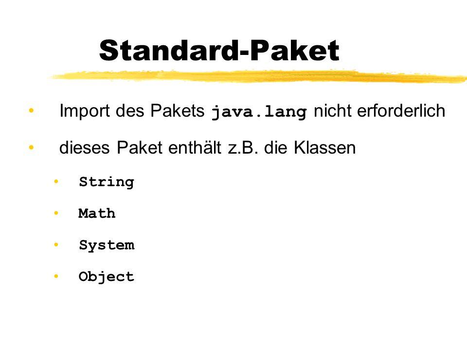 Standard-Paket Import des Pakets java.lang nicht erforderlich dieses Paket enthält z.B.