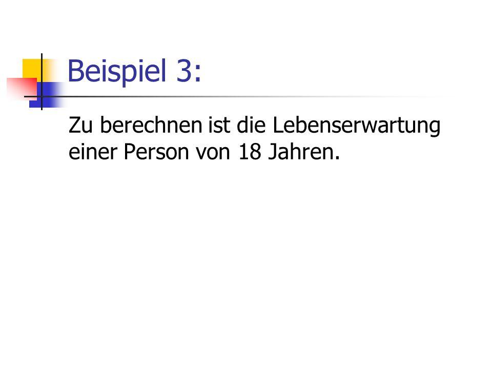 Beispiel 3: Zu berechnen ist die Lebenserwartung einer Person von 18 Jahren.