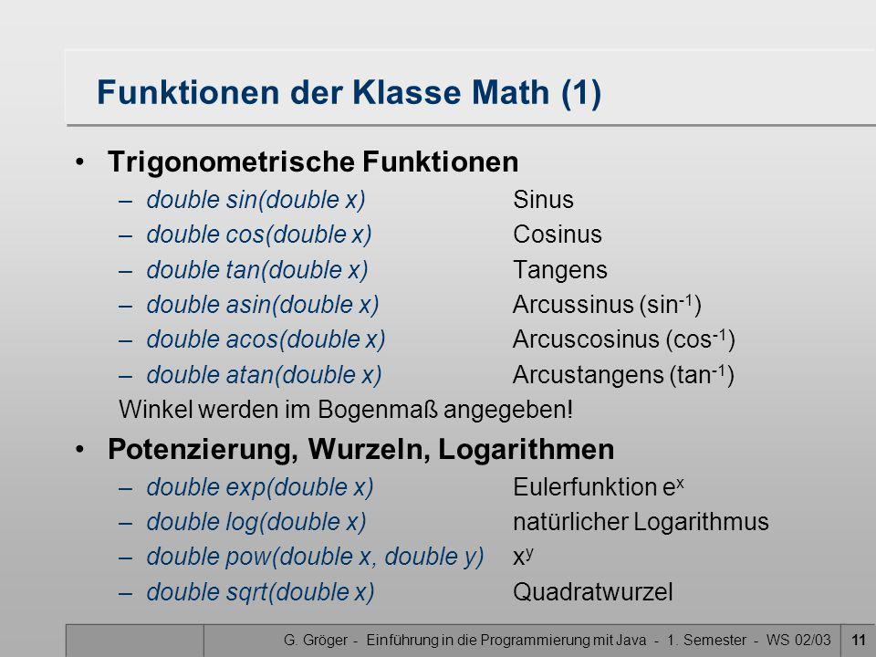 G. Gröger - Einführung in die Programmierung mit Java - 1. Semester - WS 02/0311 Funktionen der Klasse Math (1) Trigonometrische Funktionen –double si
