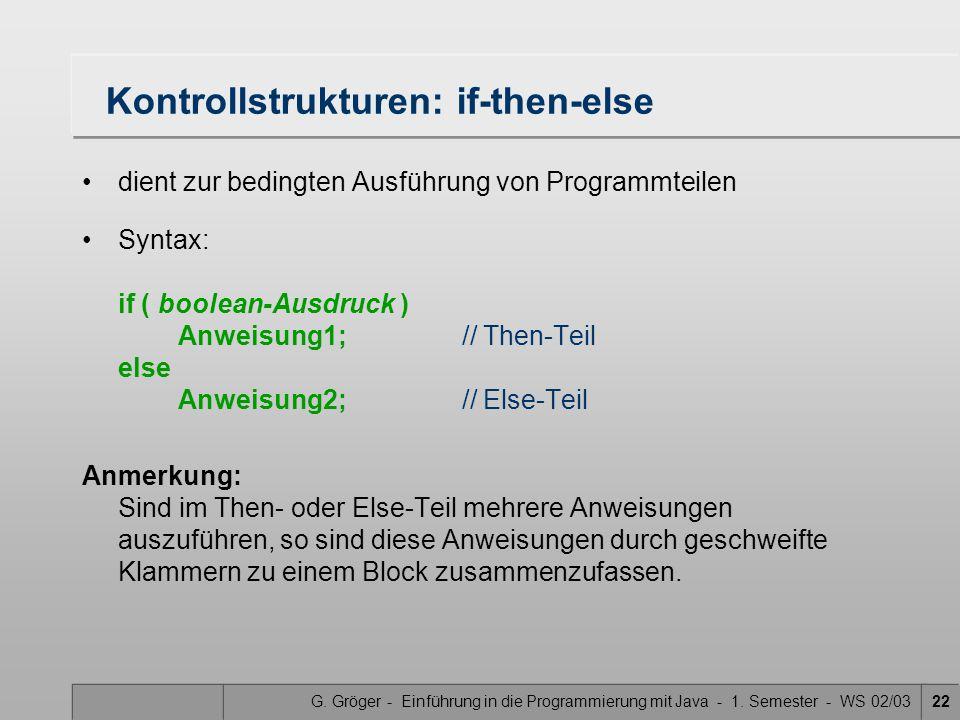 G. Gröger - Einführung in die Programmierung mit Java - 1. Semester - WS 02/0322 Kontrollstrukturen: if-then-else dient zur bedingten Ausführung von P