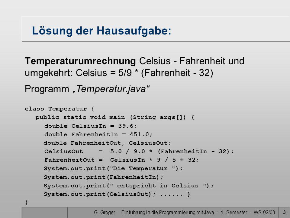 G. Gröger - Einführung in die Programmierung mit Java - 1. Semester - WS 02/033 Lösung der Hausaufgabe: Temperaturumrechnung Celsius - Fahrenheit und