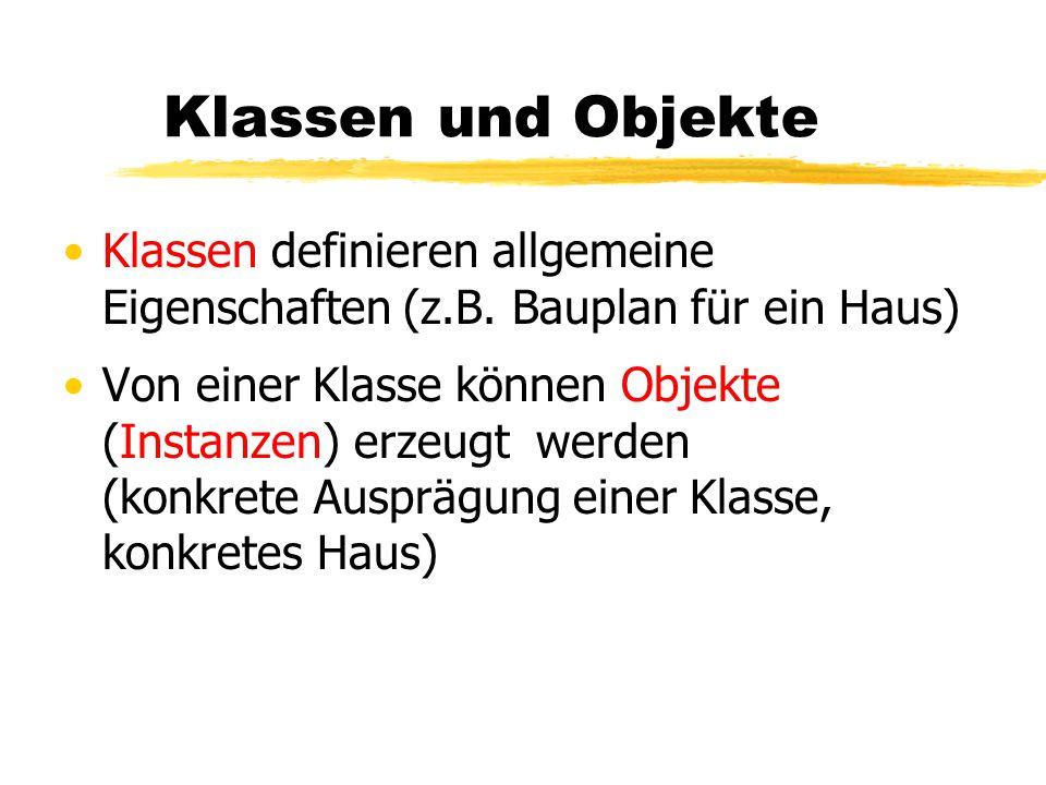 Klassen und Objekte Klassen definieren allgemeine Eigenschaften (z.B. Bauplan für ein Haus) Von einer Klasse können Objekte (Instanzen) erzeugt werden