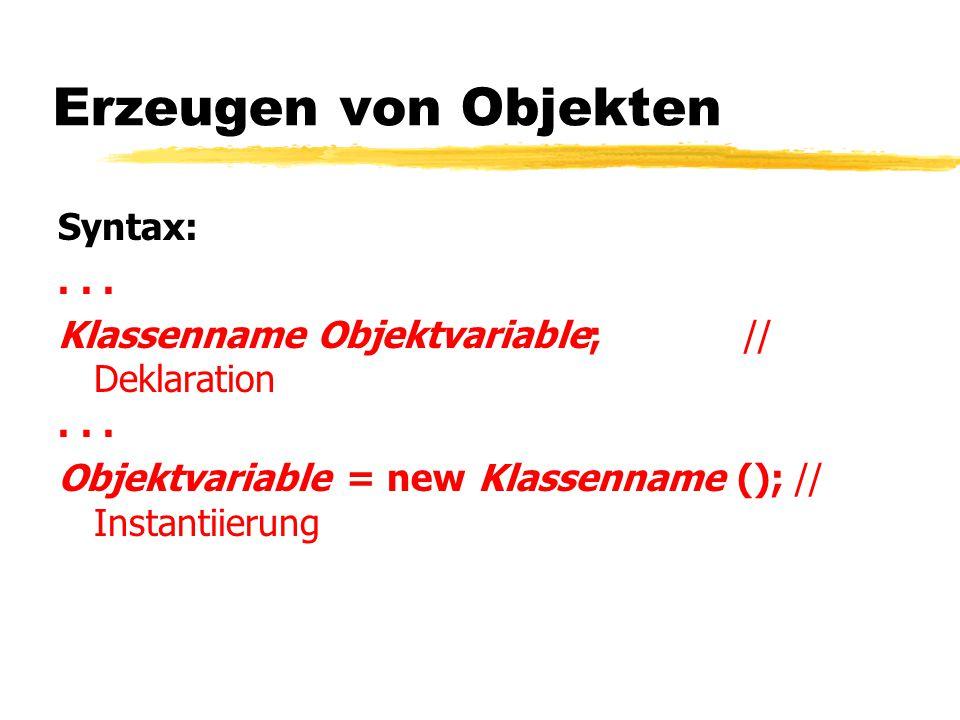 Erzeugen von Objekten Syntax:... Klassenname Objektvariable; // Deklaration... Objektvariable = new Klassenname (); // Instantiierung