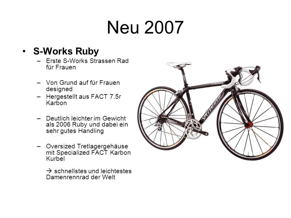 Neu 2007 S-Works Ruby –Erste S-Works Strassen Rad für Frauen –Von Grund auf für Frauen designed –Hergestellt aus FACT 7.5r Karbon –Deutlich leichter i