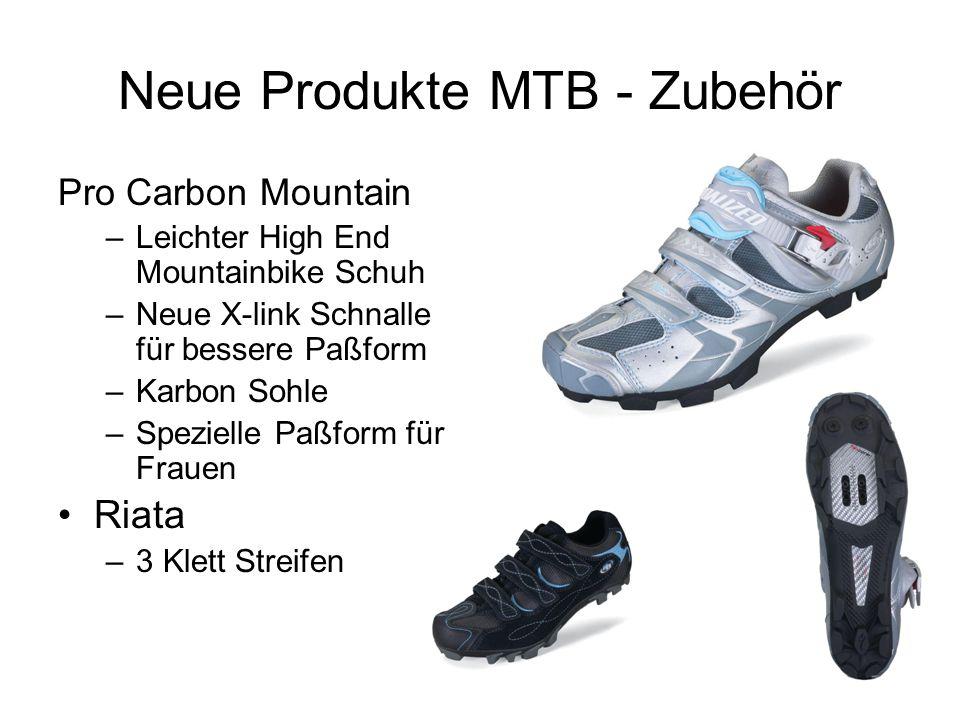Neue Produkte MTB - Zubehör Pro Carbon Mountain –Leichter High End Mountainbike Schuh –Neue X-link Schnalle für bessere Paßform –Karbon Sohle –Spezielle Paßform für Frauen Riata –3 Klett Streifen