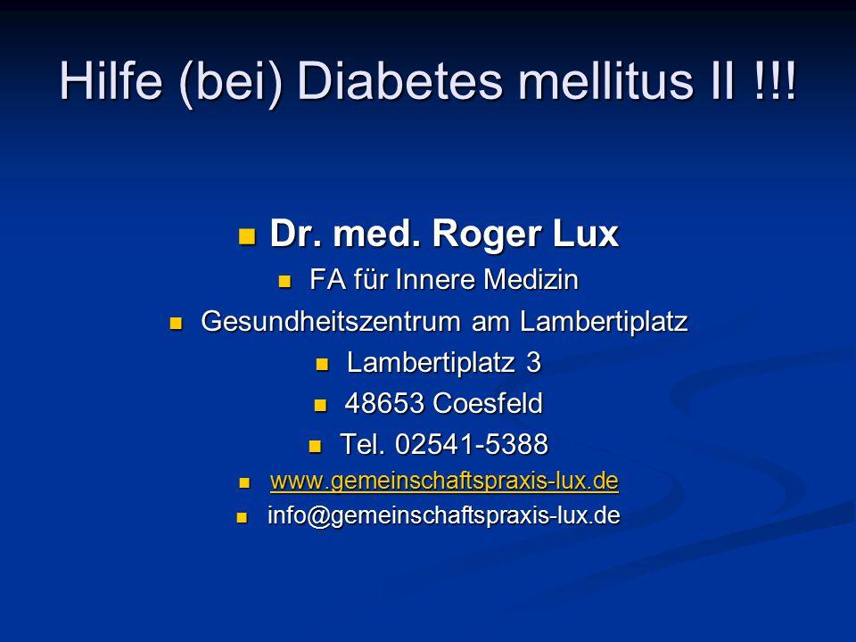 Hilfe (bei) Diabetes mellitus II !!! Dr. med. Roger Lux Dr. med. Roger Lux FA für Innere Medizin FA für Innere Medizin Gesundheitszentrum am Lambertip