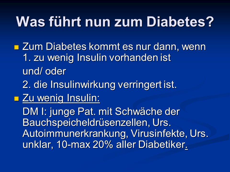 Was führt nun zum Diabetes? Zum Diabetes kommt es nur dann, wenn 1. zu wenig Insulin vorhanden ist Zum Diabetes kommt es nur dann, wenn 1. zu wenig In
