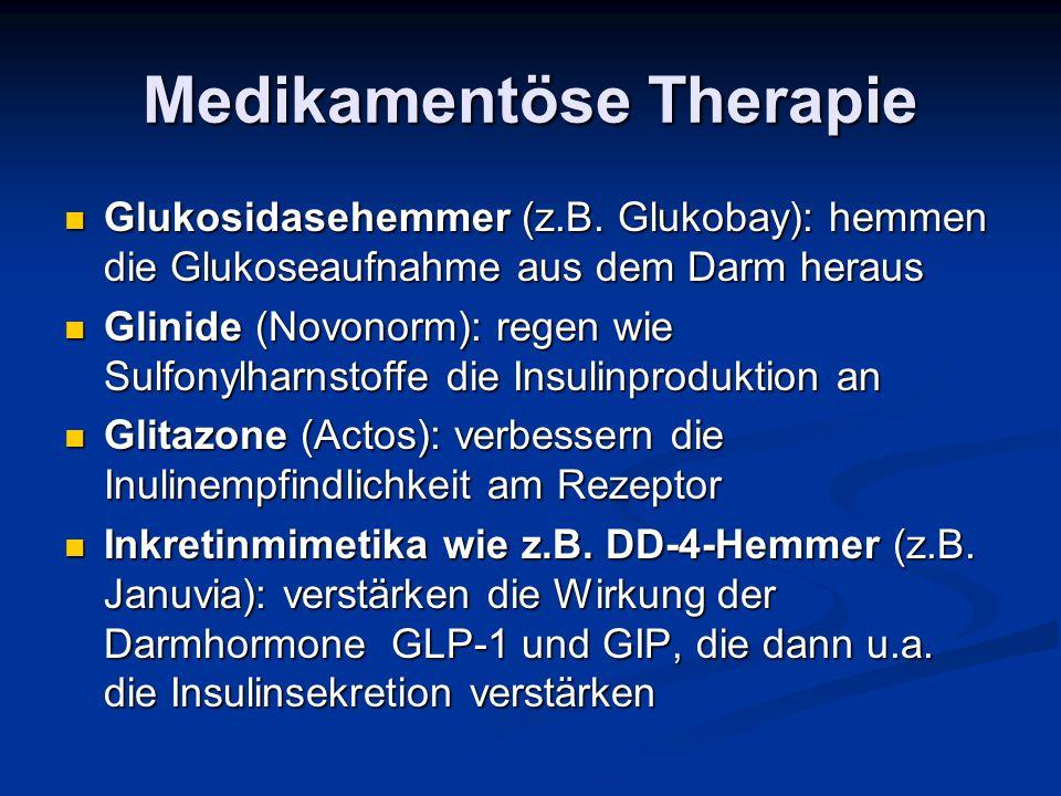 Medikamentöse Therapie Glukosidasehemmer (z.B. Glukobay): hemmen die Glukoseaufnahme aus dem Darm heraus Glukosidasehemmer (z.B. Glukobay): hemmen die