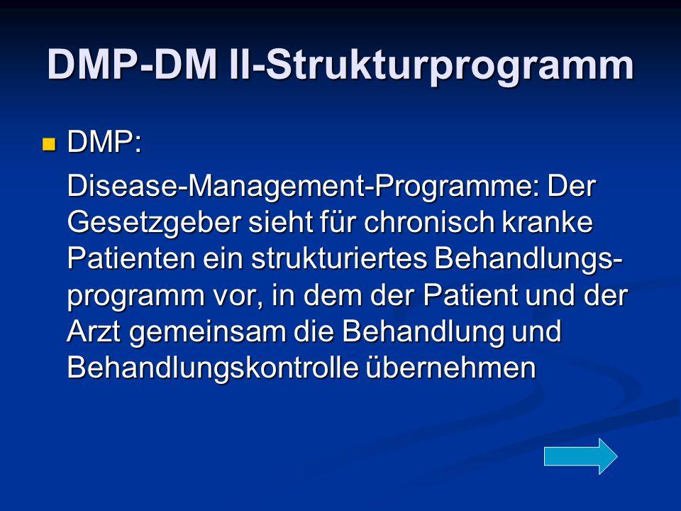 DMP-DM II-Strukturprogramm DMP: DMP: Disease-Management-Programme: Der Gesetzgeber sieht für chronisch kranke Patienten ein strukturiertes Behandlungs