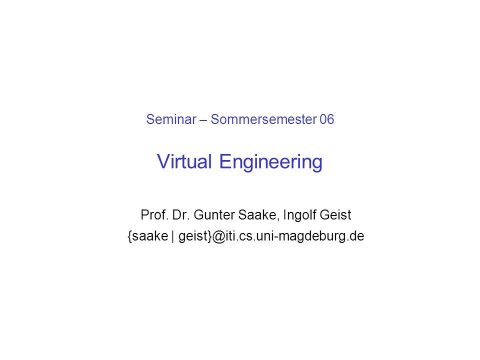 Seminar – Sommersemester 06 Virtual Engineering Prof. Dr. Gunter Saake, Ingolf Geist {saake | geist}@iti.cs.uni-magdeburg.de