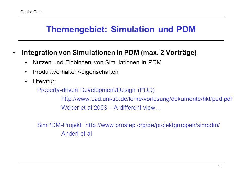 Saake,Geist 6 Themengebiet: Simulation und PDM Integration von Simulationen in PDM (max. 2 Vorträge) Nutzen und Einbinden von Simulationen in PDM Prod