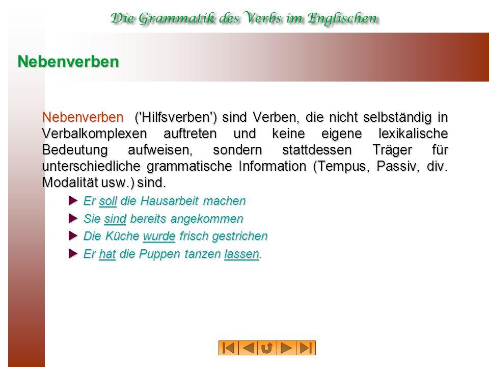Nebenverben Nebenverben ( Hilfsverben ) sind Verben, die nicht selbständig in Verbalkomplexen auftreten und keine eigene lexikalische Bedeutung aufweisen, sondern stattdessen Träger für unterschiedliche grammatische Information (Tempus, Passiv, div.