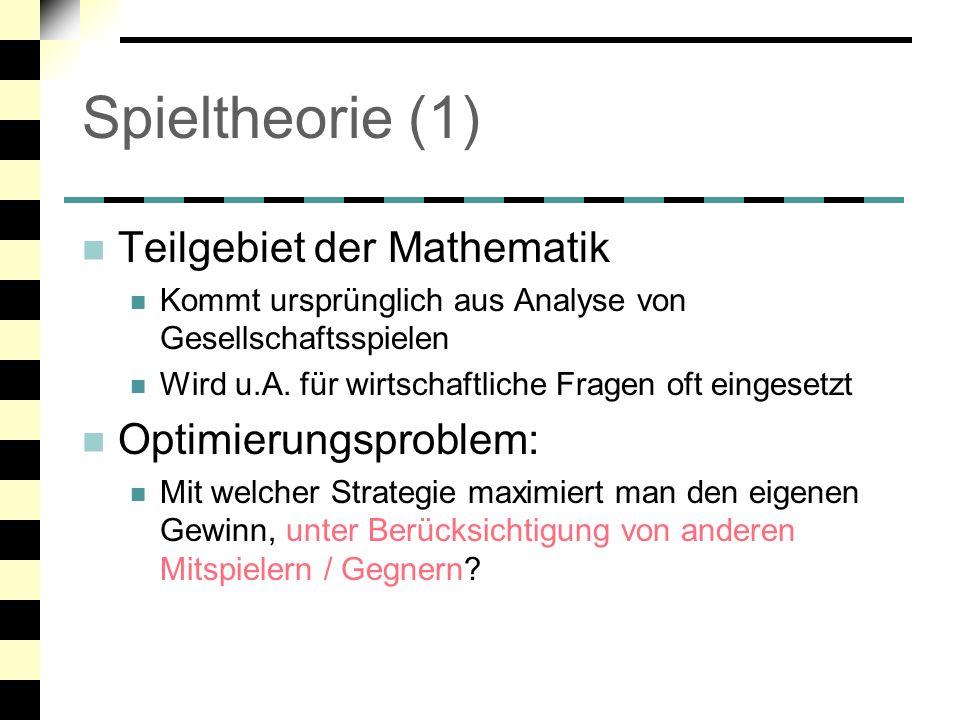 Spieltheorie (2) Definition: Nichtkooperatives Spiel Spielermenge I = {1,..., n} Strategiemengen S i Auszahlungsfunktion h i : S 1 ...