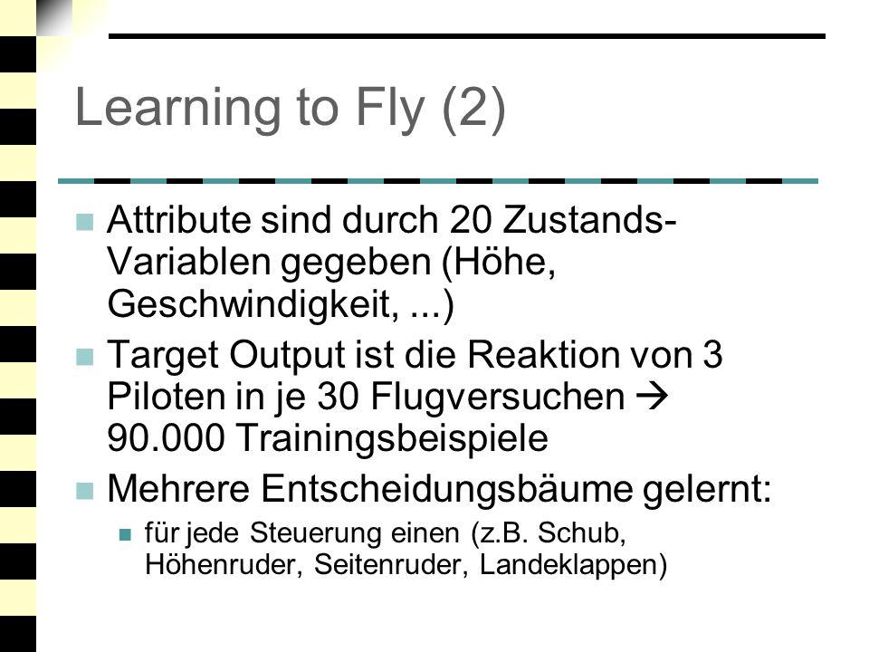 Learning to Fly (3) Beispiel für gelernte Strategie Schub (Thrust) in diskrete Stufen eingeteilt z_feet ist Abstand zur Rollbahn elevation ist Neigung des Flugzeugs Lerne verschiedene Regeln für jede Flugphase
