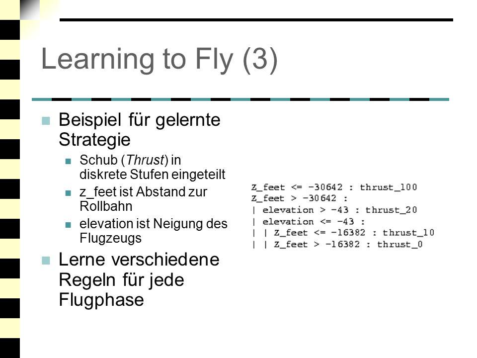 """Learning to Fly: Ergebnis Programm lernt tatsächlich fliegen Flugkurve ist besser als die der erfahrenen Piloten Effekt von Generalisierung Weniger Korrekturen notwendig Eher """"exotische Anwendung"""
