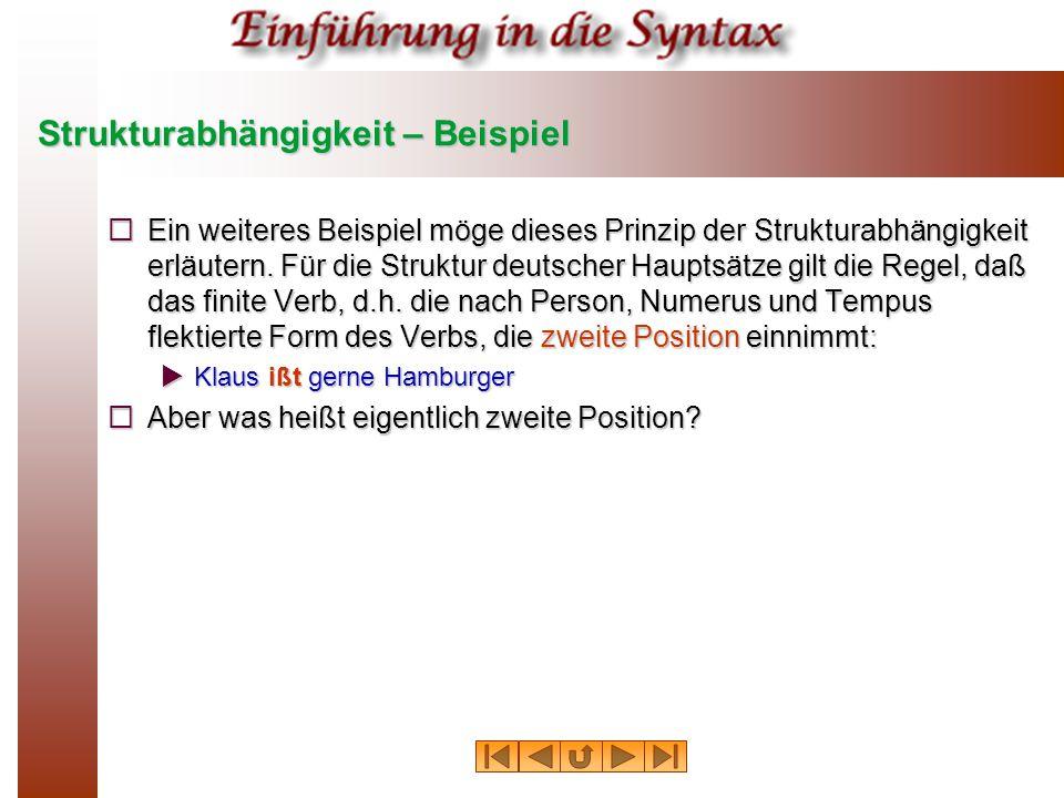 Strukturabhängigkeit – Beispiel  Ein weiteres Beispiel möge dieses Prinzip der Strukturabhängigkeit erläutern. Für die Struktur deutscher Hauptsätze