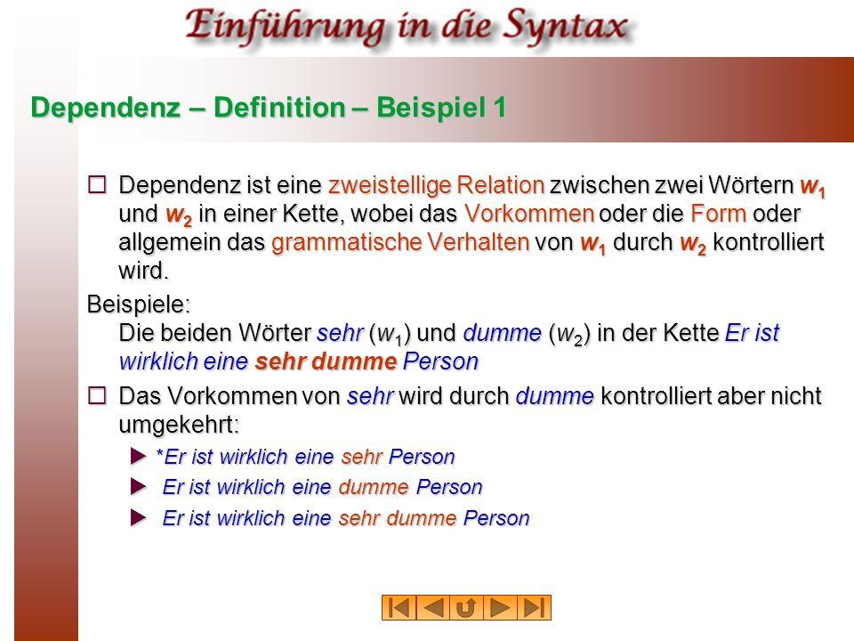 Dependenz – Definition – Beispiel 1  Dependenz ist eine zweistellige Relation zwischen zwei Wörtern w 1 und w 2 in einer Kette, wobei das Vorkommen o